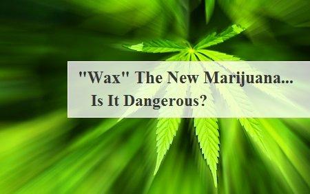 "New Marijuana: ""Wax"""